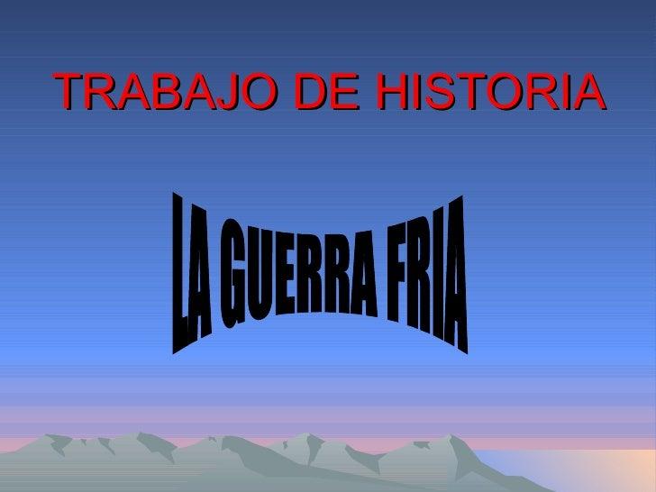 TRABAJO DE HISTORIA LA GUERRA FRIA