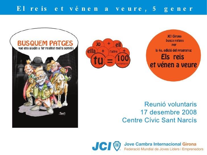 El reis et vénen a veure, 5 gener 2009 Reunió voluntaris 17 desembre 2008 Centre Cívic Sant Narcís
