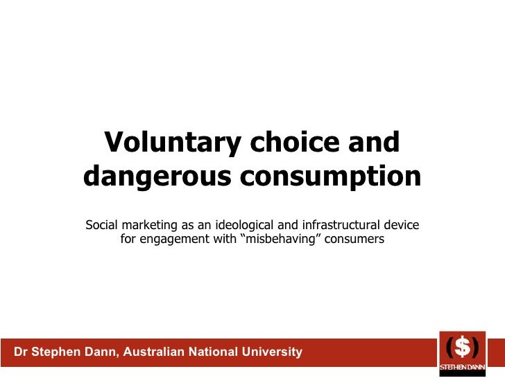 Voluntary choice and dangerous consumption Social marketing as an ideological and infrastructural device for engagement wi...