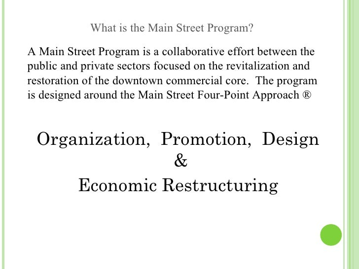 What is the Main Street Program?A Main Street Program is a collaborative effort between thepublic and private sectors focu...