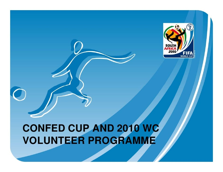 CONFED CUP AND 2010 WC VOLUNTEER PROGRAMME
