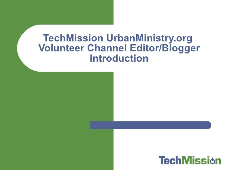 TechMission UrbanMinistry.org  Volunteer Channel Editor/Blogger Introduction