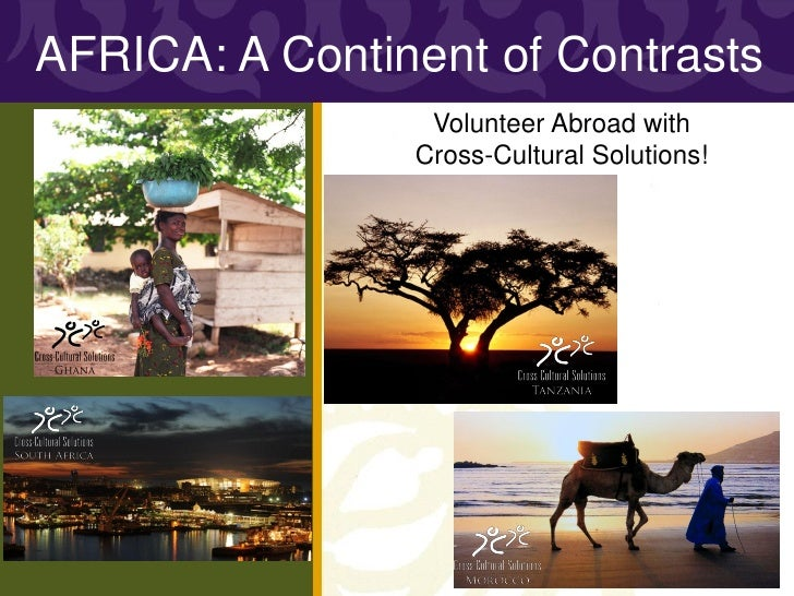 AFRICA: A Continent of Contrasts                 Volunteer Abroad with                Cross-Cultural Solutions!