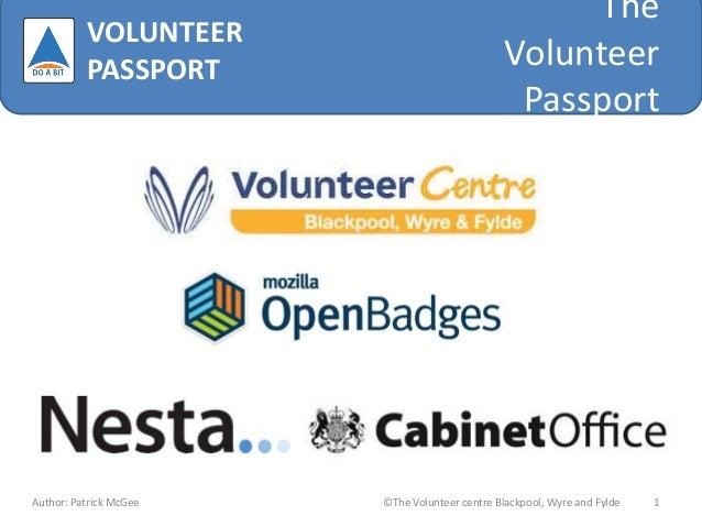 The Volunteer Passport Author: Patrick McGee ©The Volunteer centre Blackpool, Wyre and Fylde 1 VOLUNTEER PASSPORT