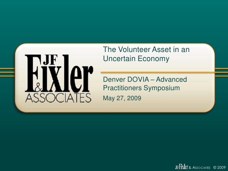 The Volunteer Asset in an Uncertain Economy  Denver DOVIA – Advanced Practitioners Symposium May 27, 2009                 ...