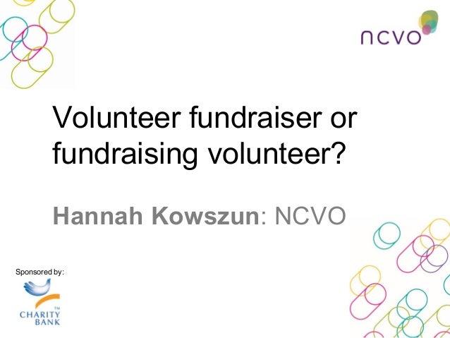 Sponsored by: Hannah Kowszun: NCVO Volunteer fundraiser or fundraising volunteer?