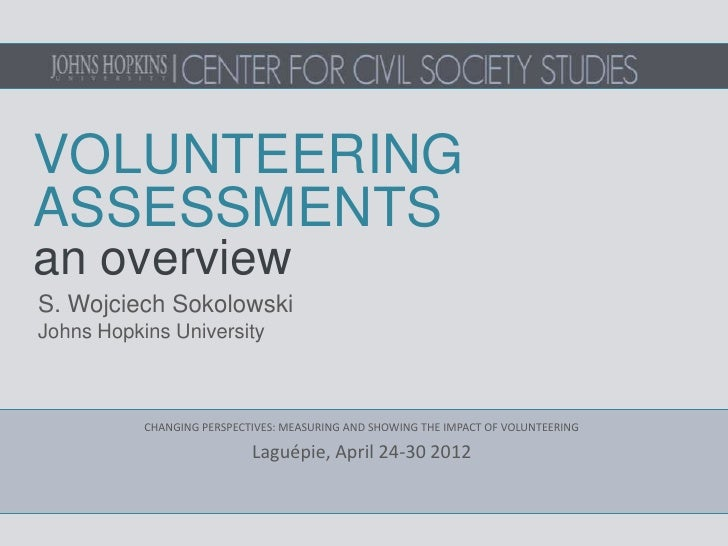 VOLUNTEERINGASSESSMENTSan overviewS. Wojciech SokolowskiJohns Hopkins University           CHANGING PERSPECTIVES: MEASURIN...