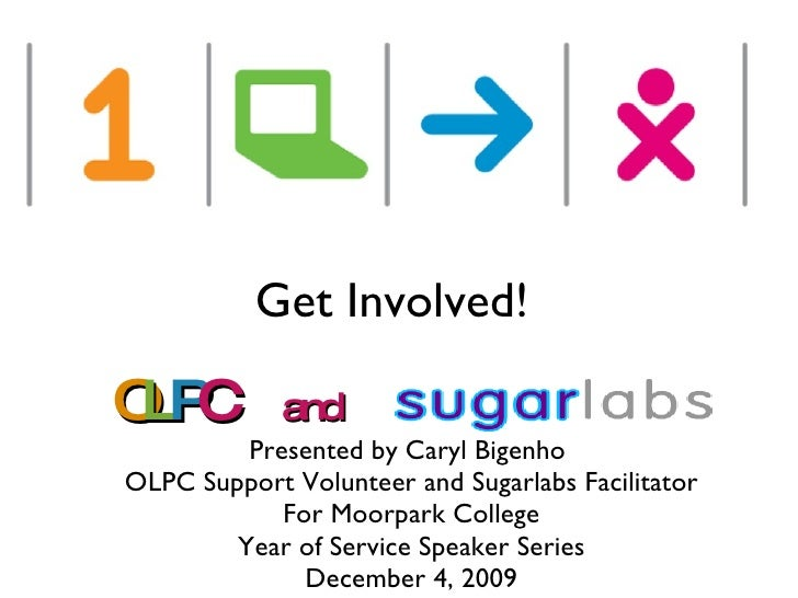 O L P C  and <ul><li>Presented by Caryl Bigenho  </li></ul><ul><li>OLPC Support Volunteer and Sugarlabs Facilitator </li><...