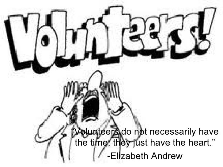 """""""Volunteers do not necessarily have the time; they just have the heart.""""         -Elizabeth Andrew"""