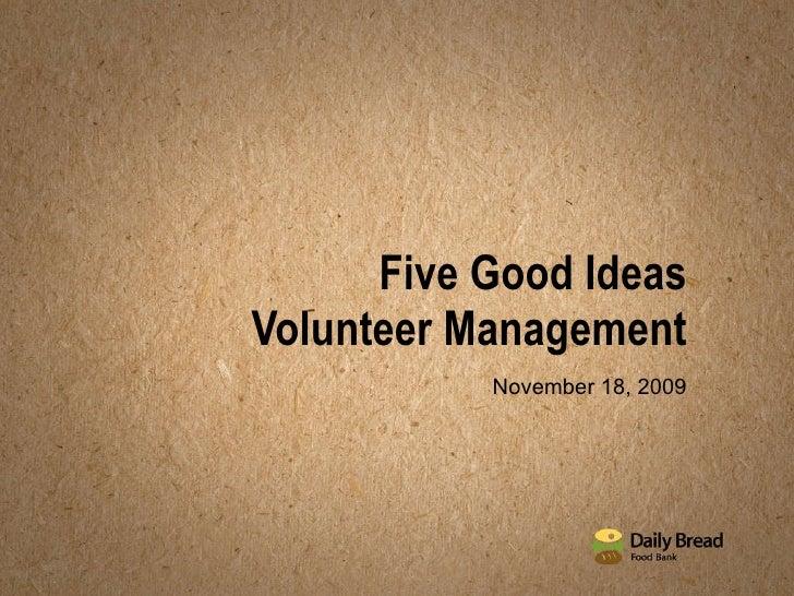 Five Good Ideas Volunteer Management November 18, 2009