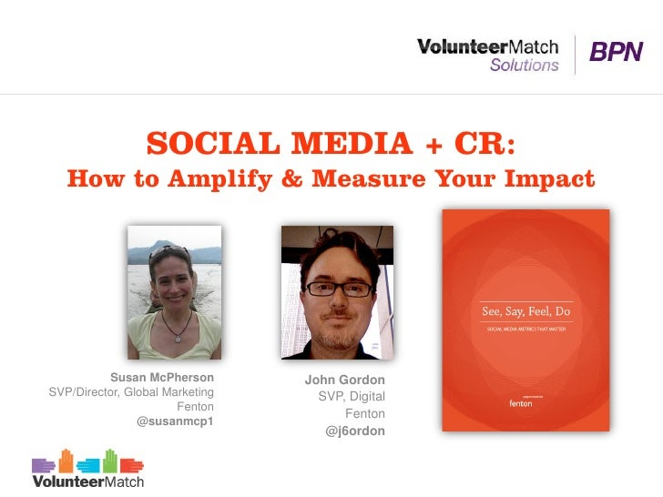 SOCIAL MEDIA + CR:   How to Amplify & Measure Your Impact           Susan McPherson       John GordonSVP/Director, Global ...