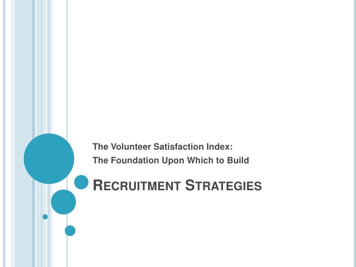 Recruitment Strategies<br />The Volunteer Satisfaction Index:  <br />The Foundation Upon Which to Build<br />