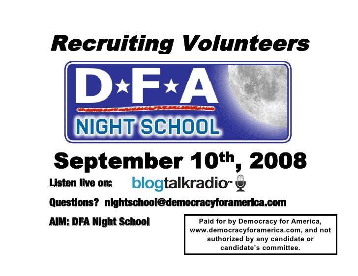 Recruiting Volunteers      September                 10th,          2008 Listen live on: Questions? nightschool@democracyf...