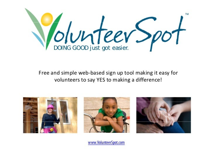 ™           DOING GOOD just got easier.    Free and simple web-based sign up tool making it easy for       volunteers to s...