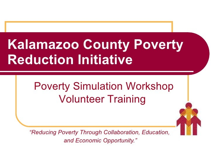 "Kalamazoo County Poverty Reduction Initiative "" Reducing Poverty Through Collaboration, Education,  and Economic Opportuni..."