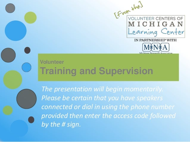 VolunteerTraining and SupervisionThe presentation will begin momentarily.Please be certain that you have speakersconnected...