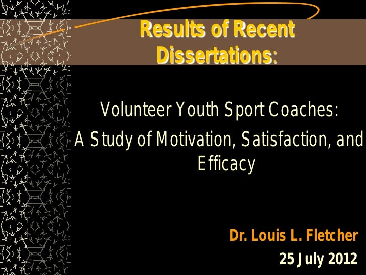 Results of Recent         Dissertations:   Volunteer Youth Sport Coaches:A Study of Motivation, Satisfaction, and         ...