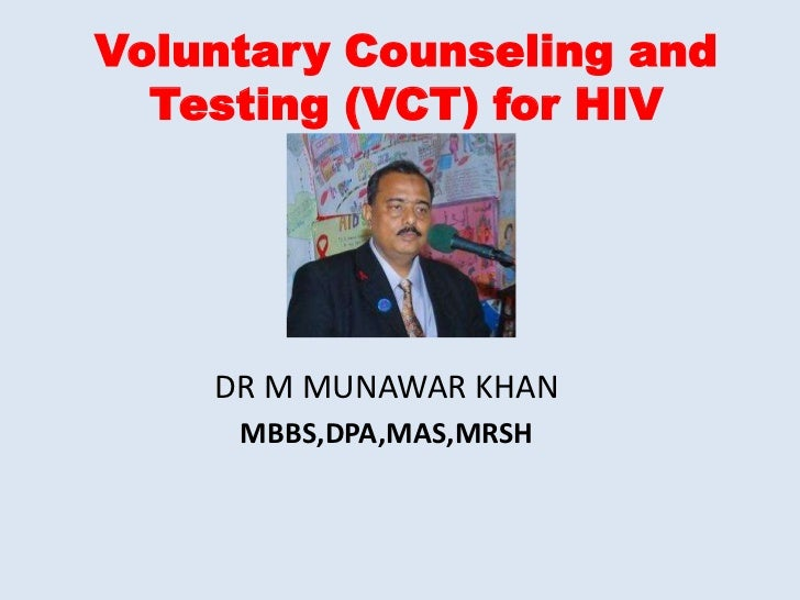 Voluntary Counseling and  Testing (VCT) for HIV    DR M MUNAWAR KHAN     MBBS,DPA,MAS,MRSH