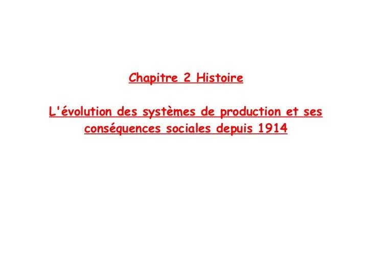 Chapitre 2 HistoireLévolution des systèmes de production et ses      conséquences sociales depuis 1914