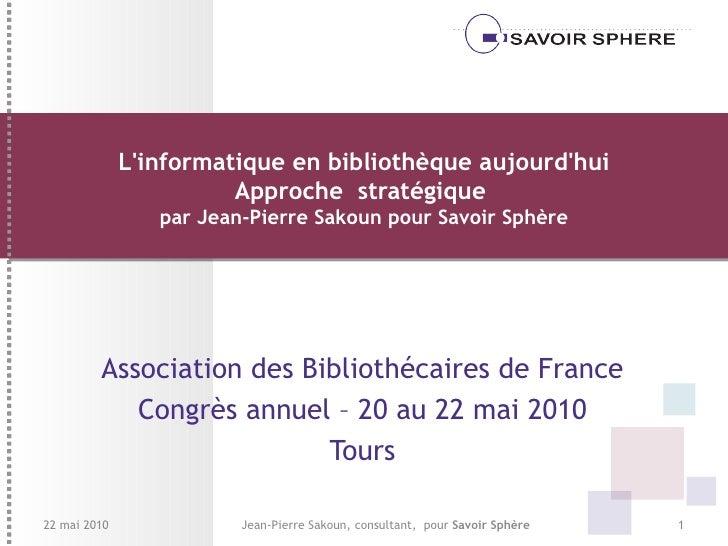 L'informatique en bibliothèque aujourd'hui Approche  stratégique  par Jean-Pierre Sakoun pour Savoir Sphère Association de...
