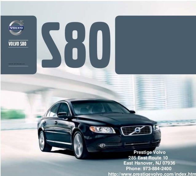 volvo S80www.volvocars.usPrestige Volvo285 East Route 10East Hanover, NJ 07936Phone: 973-884-2400http://www.prestigevolvo....