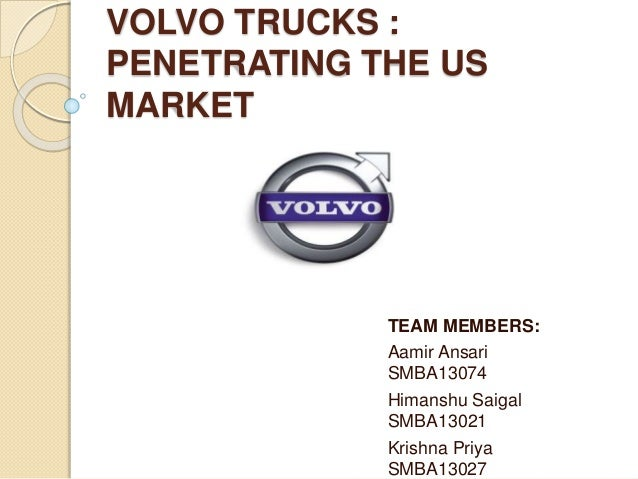 analysis of volvo trucks penetrating the u s market Comparative swot & strategy focus - 2016-2020 2016-2020 - global top 7 medium & heavy truck manufacturers - daimler, volvo focus on the north american market and strategies & plans aimed at further deepening its market presence and expanding market share in the nafta region - analysis.