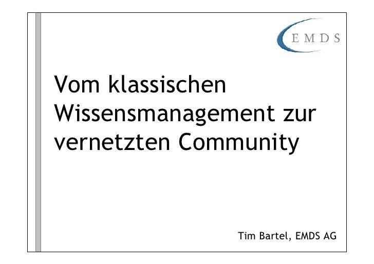 Vom klassischen Wissensmanagement zur vernetzten Community                 Tim Bartel, EMDS AG