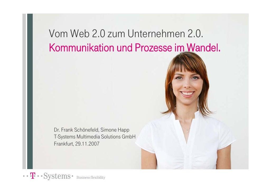 Vom Web 2.0 zum Unternehmen 2.0. Kommunikation und Prozesse im Wandel.      Dr. Frank Schönefeld, Simone Happ  T-Systems M...