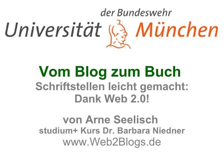 Vom Blog zum Buch  Schriftstellen leicht gemacht: Dank Web 2.0! von Arne Seelisch  studium+ Kurs Dr. Barbara Niedner www.W...