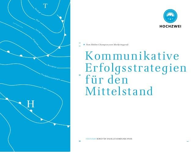 Kommunikative Erfolgsstrategien für den Mittelstand Vom Hidden Champion zum Marketingprofi HOCHZWEI BÜRO FÜR VISUELLE KOMM...