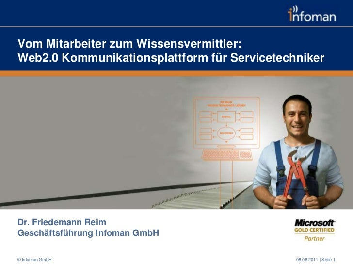 Vom Mitarbeiter zum Wissensvermittler:Web2.0 Kommunikationsplattform für Servicetechniker<br />Dr. Friedemann Reim<br />Ge...