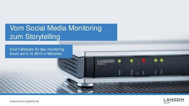 www.lancom-systems.de Vom Social Media Monitoring zum Storytelling Eine Fallstudie für das monitoring forum am 2.12.2015 i...