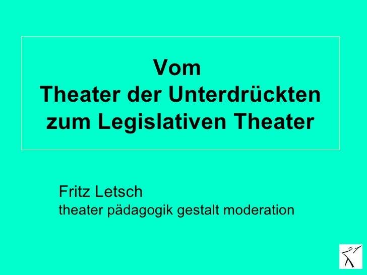 Vom  Theater der Unterdrückten zum Legislativen Theater Fritz Letsch  theater pädagogik gestalt moderation