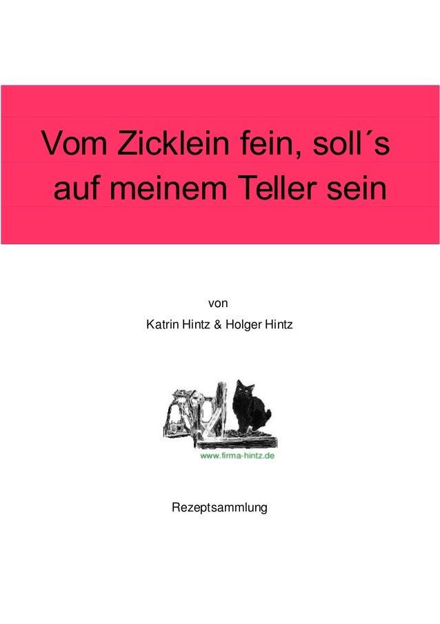 Vom Zicklein fein, soll´s auf meinem Teller sein  von Katrin Hintz & Holger Hintz  Rezeptsammlung