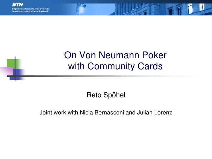 On Von Neumann Pokerwith Community Cards<br />Reto Spöhel<br />Joint work with Nicla Bernasconi and Julian Lorenz<br />Tex...