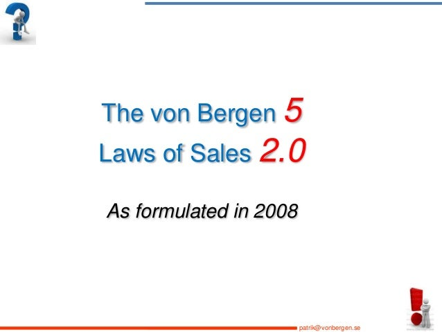 The von Bergen 5 Laws of Sales 2.0 As formulated in 2008  patrik@vonbergen.se