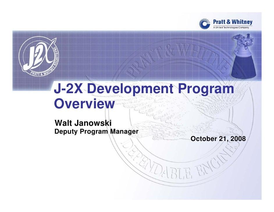 J-2X Development Program Overview Walt Janowski Deputy Program Manager                          October 21, 2008
