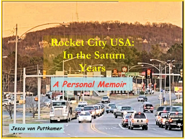 Rocket City USA: In the Saturn Years A Personal Memoir Jesco von Puttkamer