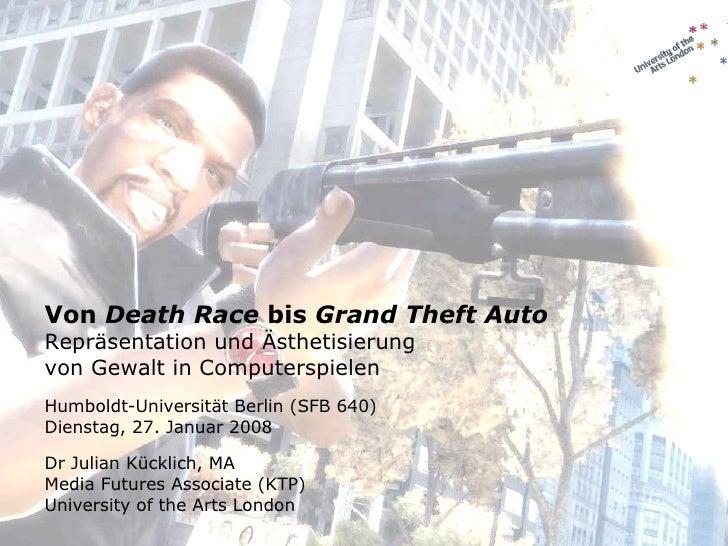 Von  Death Race  bis  Grand Theft Auto Repräsentation und Ästhetisierung von Gewalt in Computerspielen Dr Julian Kücklich,...