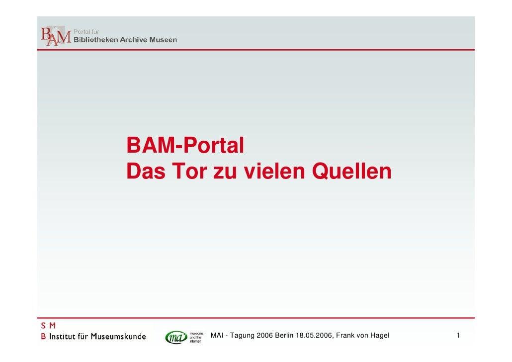 BAM-Portal Das Tor zu vielen Quellen            MAI - Tagung 2006 Berlin 18.05.2006, Frank von Hagel   1