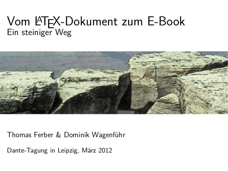 Vom LTEX-Dokument zum E-Book    AEin steiniger WegThomas Ferber & Dominik WagenführDante-Tagung in Leipzig, März 2012