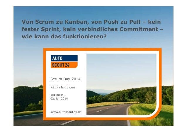 www.autoscout24.de Von Scrum zu Kanban, von Push zu Pull – kein fester Sprint, kein verbindliches Commitment – wie kann da...