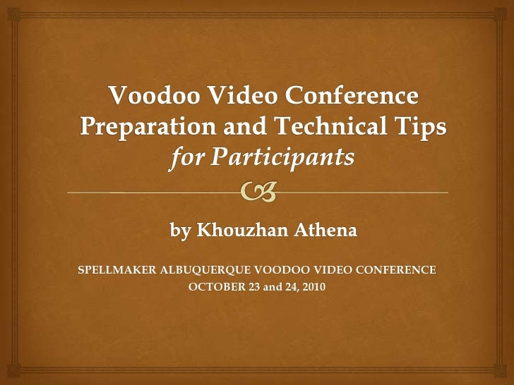 Voodoo Video Conference Preparation and Technical Tipsfor Participantsby Khouzhan Athena<br />SPELLMAKER ALBUQUERQUE VOODO...