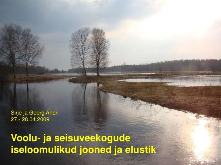Sirje ja Georg Aher 27.- 28.04.2009   Voolu- ja seisuveekogude iseloomulikud jooned ja elustik