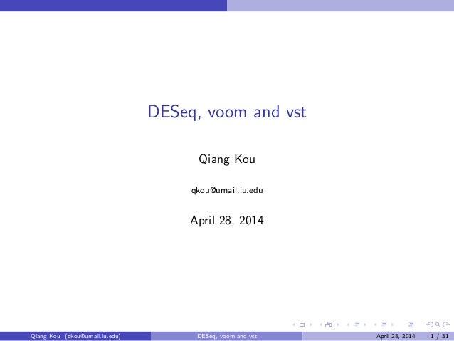 DESeq, voom and vst Qiang Kou qkou@umail.iu.edu April 28, 2014 Qiang Kou (qkou@umail.iu.edu) DESeq, voom and vst April 28,...