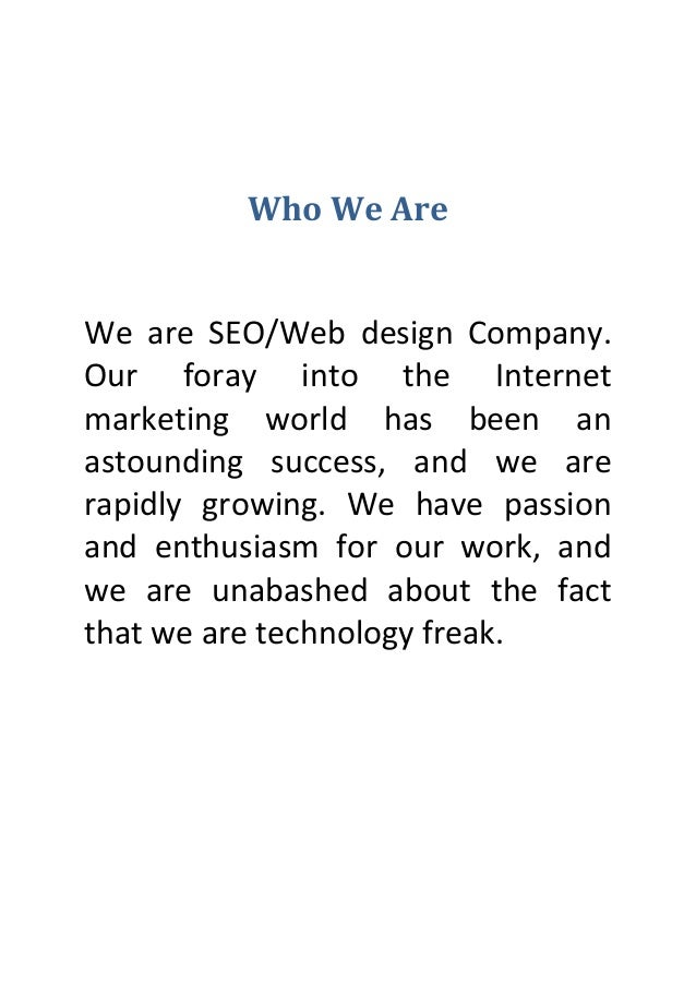Who We AreWe are SEO/Web design Company.Our foray into the Internetmarketing world has been anastounding success, and we a...