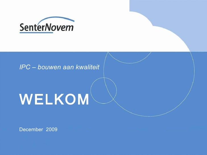 IPC – bouwen aan kwaliteit WELKOM December  2009