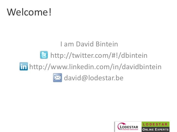 Welcome!<br />I am David Bintein<br />      http://twitter.com/#!/dbintein<br />       http://www.linkedin.com/in/davidbin...