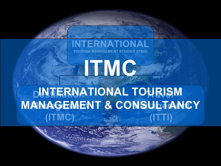 ITMC INTERNATIONAL TOURISM MANAGEMENT & CONSULTANCY INTERNATIONAL TOURISM MANAGEMENT STUDIES (ITMS) Destination  Managemen...
