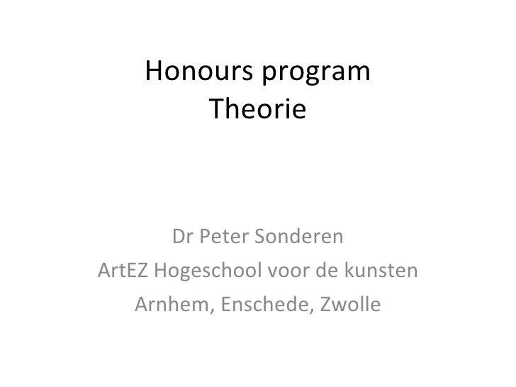 Honours program Theorie Dr Peter Sonderen ArtEZ Hogeschool voor de kunsten Arnhem, Enschede, Zwolle